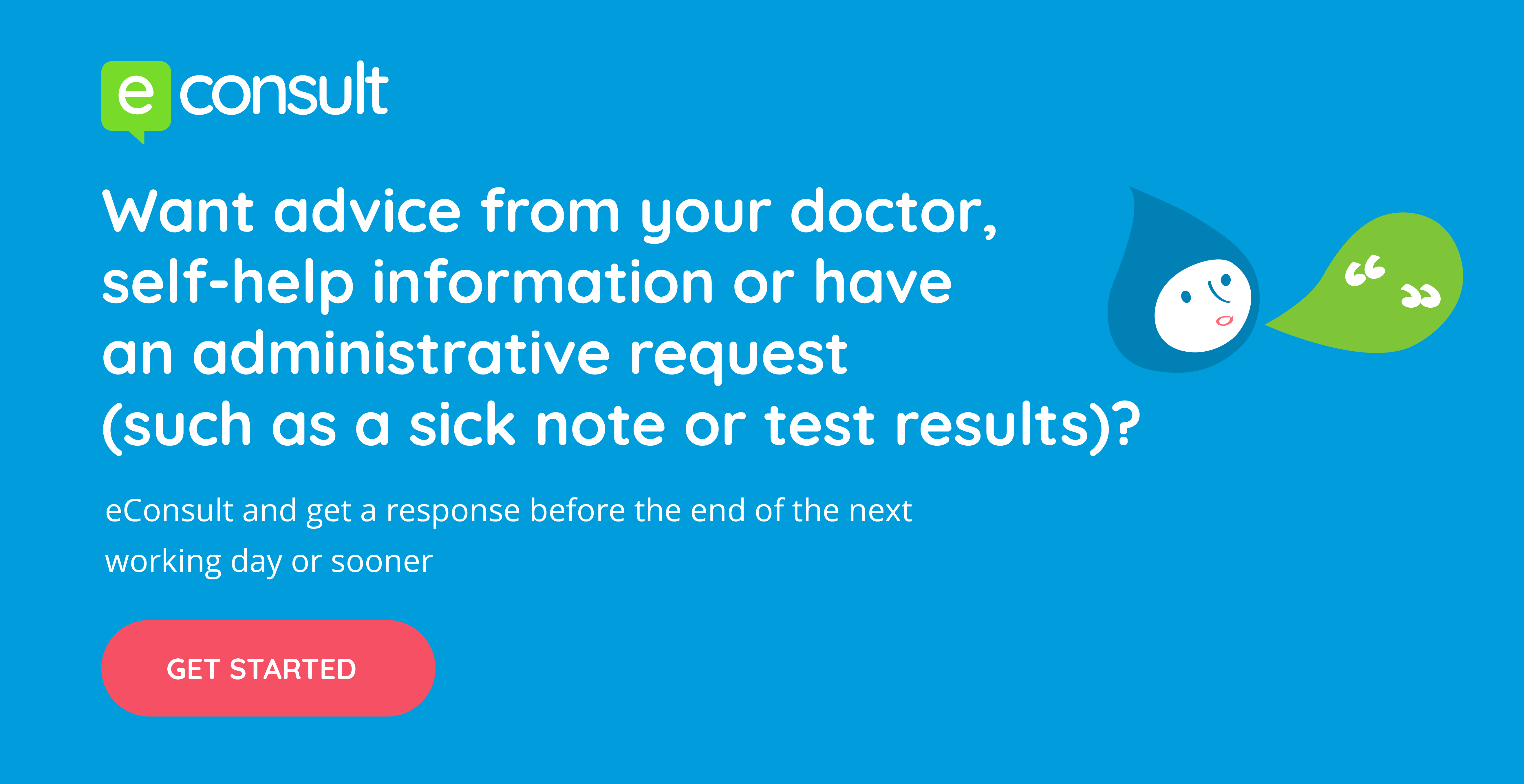 econsult want advice from your doctor self help information or have an administrative request such as a sick note or test results econsult and get a response before the end of the next working day or sooner get started